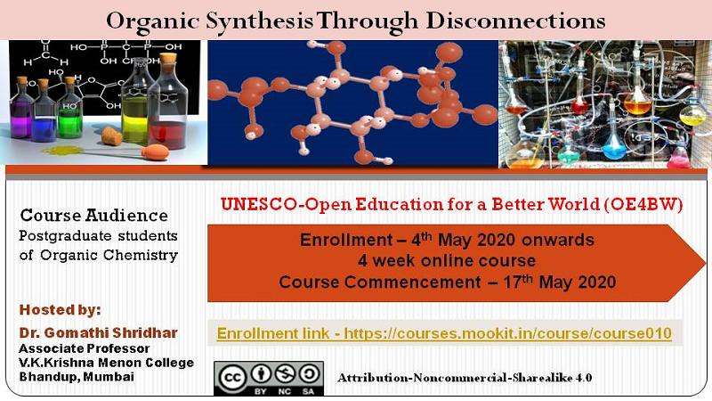 Organic Synthesis Through Disconnections Enrollment – 4th May 2020 onwards 4 week online course Course Commencement – 17th May 2020